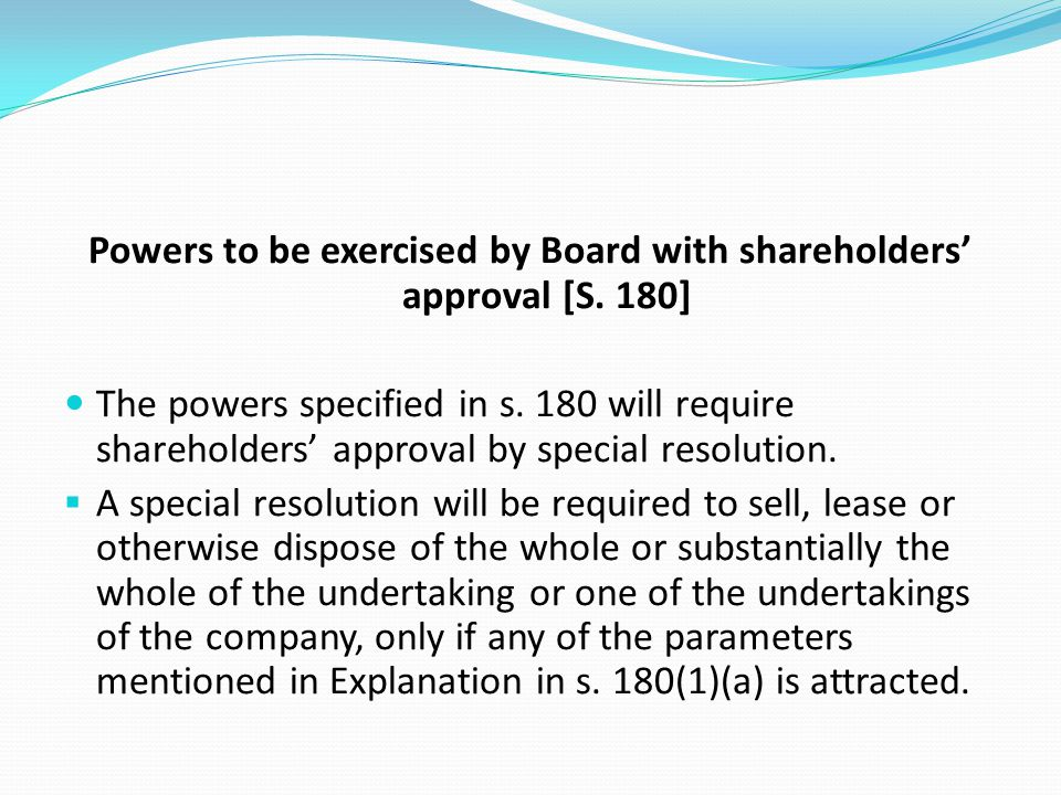 Powers to be exercised by Board with shareholders' approval [S. 180]